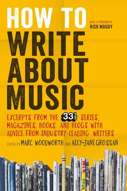 How To Write About Music  Sound How To Write About Music Excerpts From The   Series Magazines Books  And Blogs With Advice From Industryleading Writers